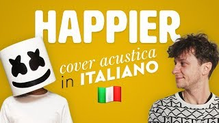 HAPPIER in ITALIANO 🇮🇹 Marshmello cover