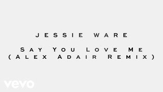 Jessie Ware   Say You Love Me (Alex Adair Remix)