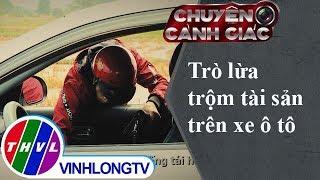THVL   Chuyện cảnh giác: Trò lừa trộm tài sản trên xe ô tô