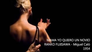 #205 - RANKO FUJISAWA - Miguel Caló - MAMA YO QUIERO UN NOVIO  1954