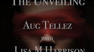 Aug Tellez - The Unveiling with Lisa M Harrison