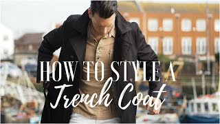 MENS FASHION HOW TO STYLE A TRENCH COAT | LOOK BOOK 2017