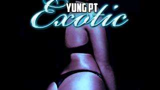 Yung PT - Exotic (High Quality) (NEW MUSIC)