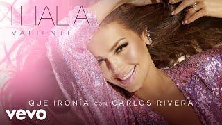 Thalía, Carlos Rivera   Qué Ironía (Audio)