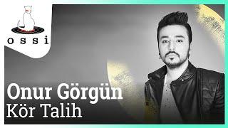 Onur Görgün / Kör Talih