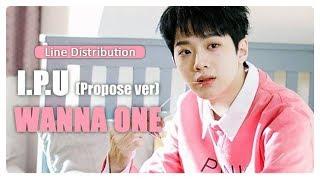 I.P.U (Propose Ver.) - WANNA ONE (Line Distribution)
