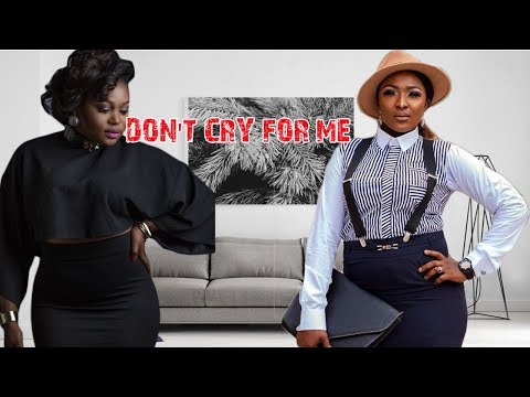 DON'T CRY FOR ME 2 - NIGERIAN MOVIES LATEST | NIGERIAN LATEST MOVIES 2018