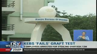 Five Kenya Bureau of Standards employees have been arrested by the