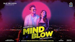 Mindblow | Official Video |Sukhbir Gill | Anveshi Jain | New Punjabi Song 2019 | Slay Records