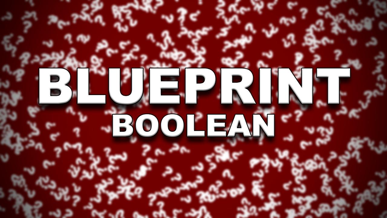 [UE4 TUTO FR] Blueprint - Boolean (Conditions)