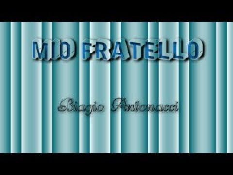 , title : 'Mio fratello *Biagio Antonacci* Testo'