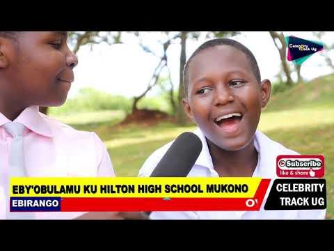 ABAANA BA HILTON  HIGH SCHOOL  BAWADE GOVERNMENT  AMAGEZI  KU KILWADE KINO  .