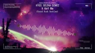 Kygo, Selena Gomez   It Ain't Me (Sound Rush Bootleg) [HQ Free]