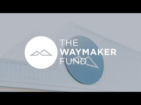 The Waymaker Fund: Building Lives