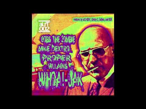 Gobs The Zombie, Mike Dextro & Proper Villains - Whoa!-Jak (aLLriGhT Remix)