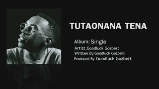 Goodluck Gozbert Tutaonana Tena (official Audio) 2019
