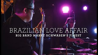 Brazilian Love Affair - Big Band Markt Schwaben's Finest
