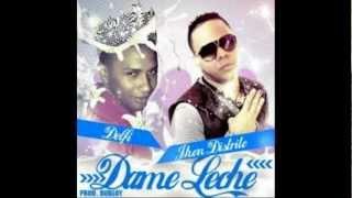 John Distrito Ft. La Delfi -- Dame Leche - DEMBOW 2012