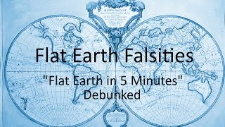 "Flat Earth Falsities - ""Flat Earth in 5 Minutes"" Debunked"