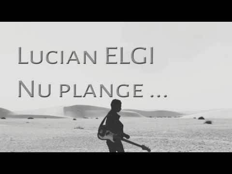Lucian Elgi – Nu plange Video
