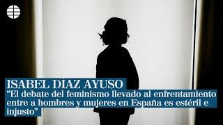 """Isabel Díaz Ayuso """"El debate feminista que lleva al enfrentamiento es estéril e injusto"""""""