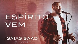 Espírito Vem (Live)   Isaias Saad