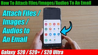 Galaxy S20/S20+: How To Attach Files/Images/Audios To An Email