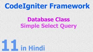 11 - CodeIgniter Hindi - Beginner Tutorial - Database Class - Display Records - Select Query