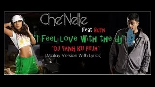 "Che'Nelle feat Burn "" I Feel Love With The Dj "" (Malay Version With Lyrics)"
