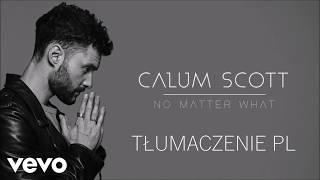 Calum Scott  No Matter What | TŁUMACZENIE PL