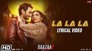 La La La | Lyrical Video | Neha Kakkar | Bilal Saeed | Baazaar | Saif Ali Khan, Rohan, Radhika