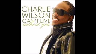 Charlie Wilson - Can't Live Without You (Part 2) (Remix)