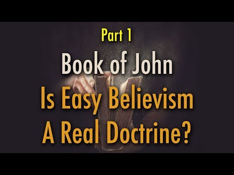 BIBLE STUDY: The Book of John - Doctrine of Easy Believism (Part 1)