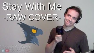 Sam Smith - Stay With Me (NO AUTOTUNE) - Black Gryph0n Cover