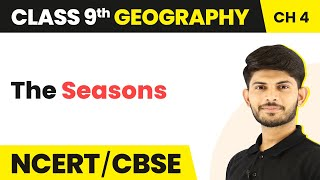 The Seasons - Climate | Class 9 Geography