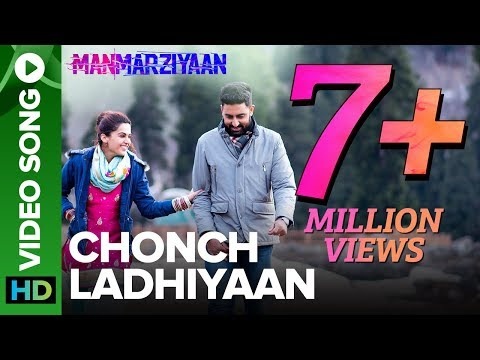 chonch ladhiyaan video song manmarziyaan amit trivedi shelle