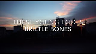 These Young Fools - Brittle Bones
