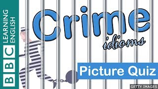 A picture quiz about English idioms: Crime