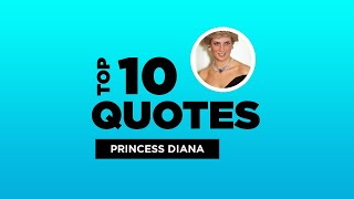 Top 10 Princess Diana Quotes - British Royalty. #PrincessDiana #PrincessDianaQuotes #Quotes