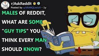 """Males, What Are Some """"Guy Tips"""" You Think Every Man Should Know? (r/AskReddit)"""