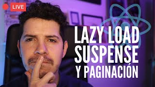 Lazy Load, Suspense y Paginación