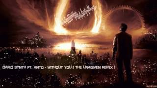 Dario Synth ft. Anto - Without You (The Un4given Remix) [HQ Edit]