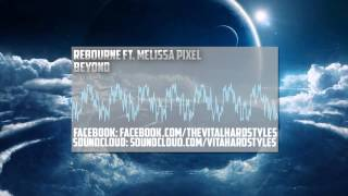 Rebourne ft. Melissa Pixel - Beyond (HQ/HD Optimized Rip)