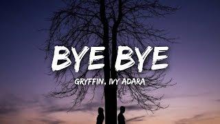 Gryffin, Ivy Adara   Bye Bye (Lyrics)