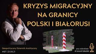 Kryzys migracyjny na granicy Polski i Białorusi | GDA #87 – dr Leszek Sykulski