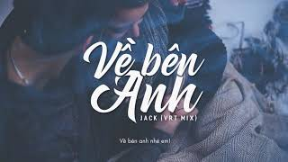 [Lyrics HD] Về Bên Anh - Jack (VRT Mix)