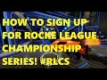 How To Sign Up For Rocket League Championship Series! #RLCS