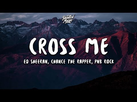 Ed Sheeran - Cross Me (Lyrics) Ft. Chance The Rapper, PnB Rock