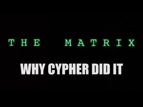 THE MATRIX - Why Cypher Did It