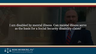 Video thumbnail: I am disabled by mental illness. Can mental illness serve as the basis for a Social Security disability claim?